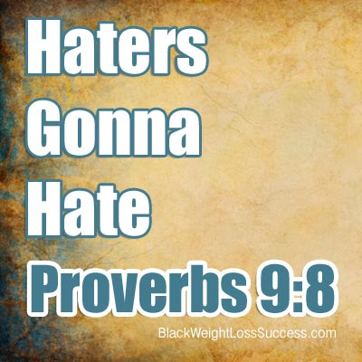 haters gonna hate proverbs 9:8