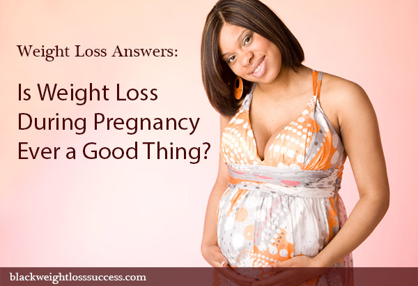 Is Weight Loss During Pregnancy Ever a Good Thing? | Black ...