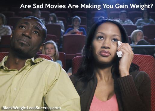 sad movies making you fat