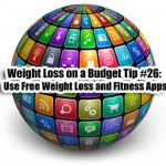 Weight Loss on a Budget Tip #26: Use Free Weight Loss and Fitness Apps