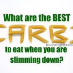 What are the best carbs to eat when you are slimming down?
