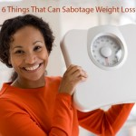 6 Things That Can Sabotage Weight Loss