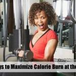 6 Ways to Maximize Calorie Burn at the Gym