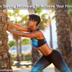 5 Tips For Staying Motivated To Achieve Your Fitness Goals