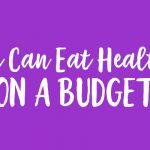 14 Day Plan and Prep – Lesson 5: Eating Healthy on a Budget