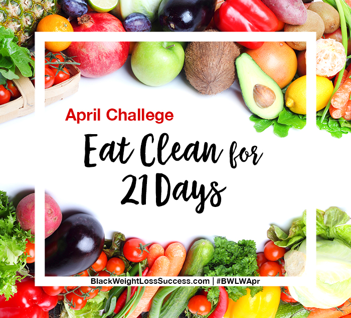 April challenge eat clean for 21 days black weight loss success 21 day clean eating challenge fandeluxe Gallery