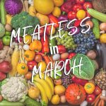 Meatless in March – Plant Based Eating Challenge